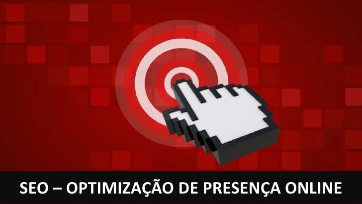 // SEO – OPTIMIZAÇÃO DE PRESENÇA ONLINE SEO – OPTIMIZAÇÃO DE PRESENÇA ONLINE Portal do Sucesso - 2012                 Mind...