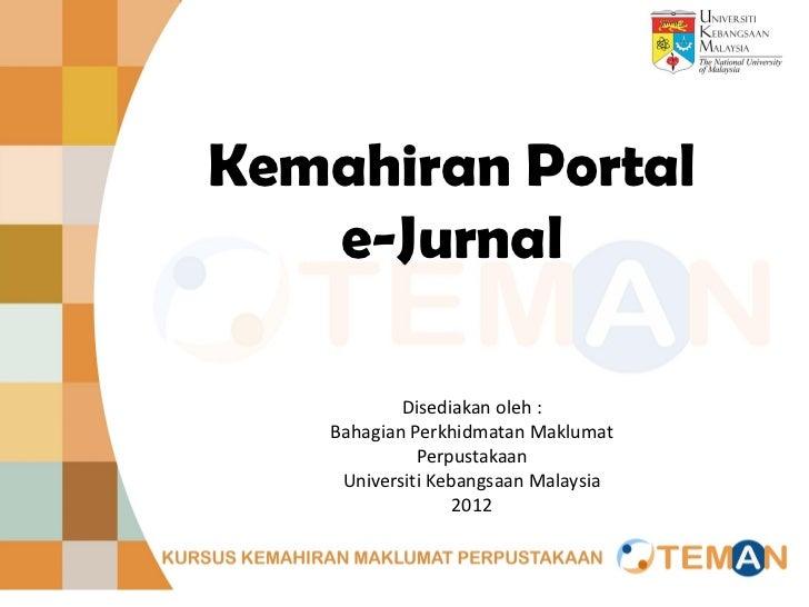 Kemahiran Portal   e-Jurnal            Disediakan oleh :    Bahagian Perkhidmatan Maklumat              Perpustakaan     U...