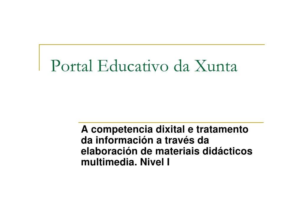 Portal Educativo da Xunta       A competencia dixital e tratamento     da información a través da     elaboración de mater...