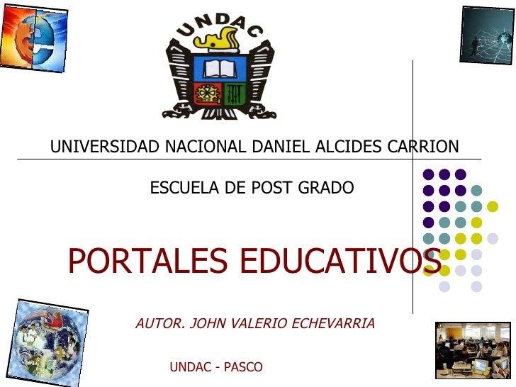 UNIVERSIDAD NACIONAL DANIEL ALCIDES CARRION          ESCUELA DE POST GRADO PORTALES EDUCATIVOS        AUTOR. JOHN VALERIO ...