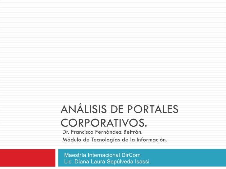 ANÁLISIS DE PORTALES CORPORATIVOS. Dr. Francisco Fernández Beltrán. Módulo de Tecnologías de la Información. Maestría Inte...
