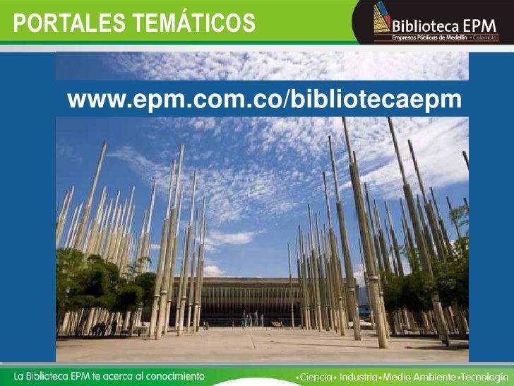 PORTALES TEMÁTICOS     www.epm.com.co/bibliotecaepm