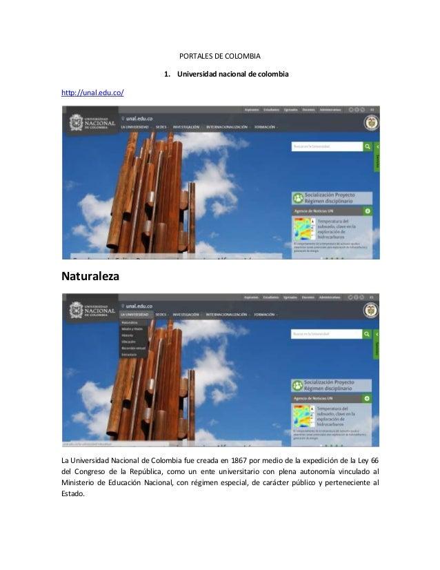 PORTALES DE COLOMBIA  1. Universidad nacional de colombia  http://unal.edu.co/  Naturaleza  La Universidad Nacional de Col...