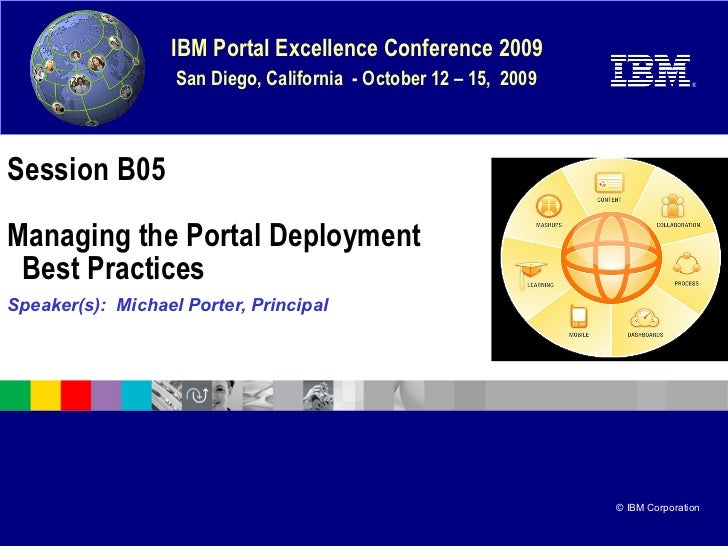 Session B05 Managing the Portal Deployment   Best Practices Speaker(s):  Michael Porter, Principal