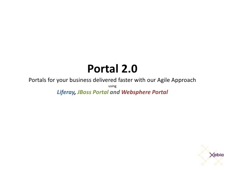Portal 2.0 Portals for your business delivered faster with our Agile Approach                                using        ...