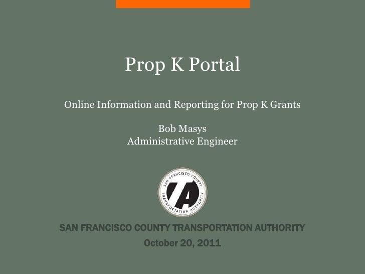 Prop K PortalOnline Information and Reporting for Prop K Grants                  Bob Masys             Administrative Engi...
