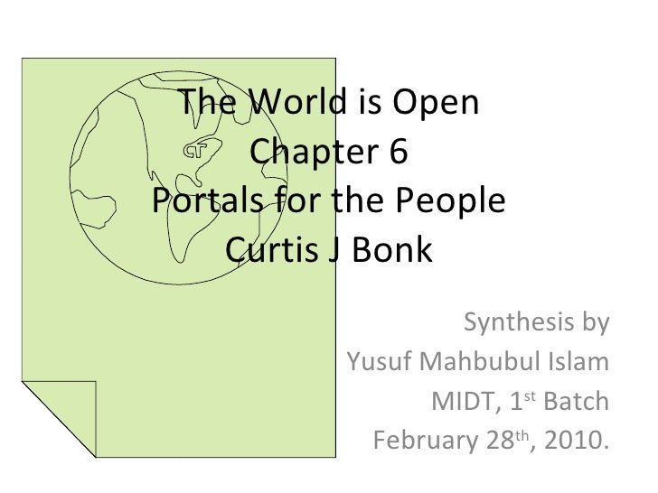 The World is Open Chapter 6 Portals for the People Curtis J Bonk Synthesis by Yusuf Mahbubul Islam MIDT, 1 st  Batch Febru...