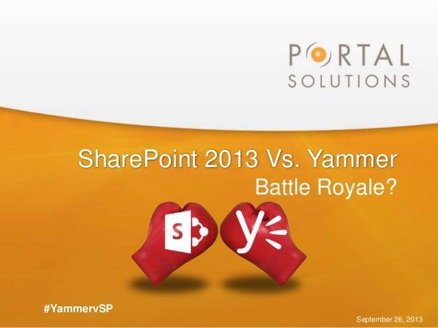 SharePoint 2013 Vs. Yammer Battle Royale? September 26, 2013 #YammervSP