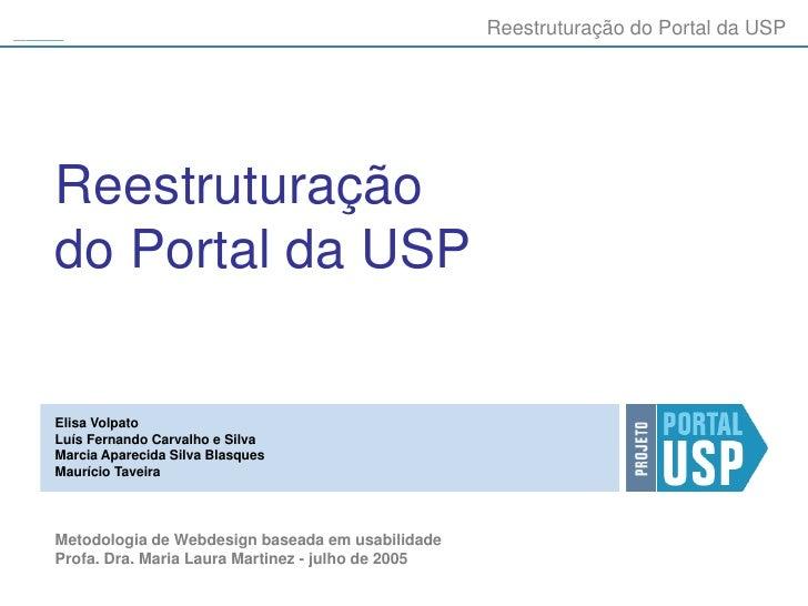 Reestruturação do Portal da USPReestruturaçãodo Portal da USPElisa VolpatoLuís Fernando Carvalho e SilvaMarcia Aparecida S...