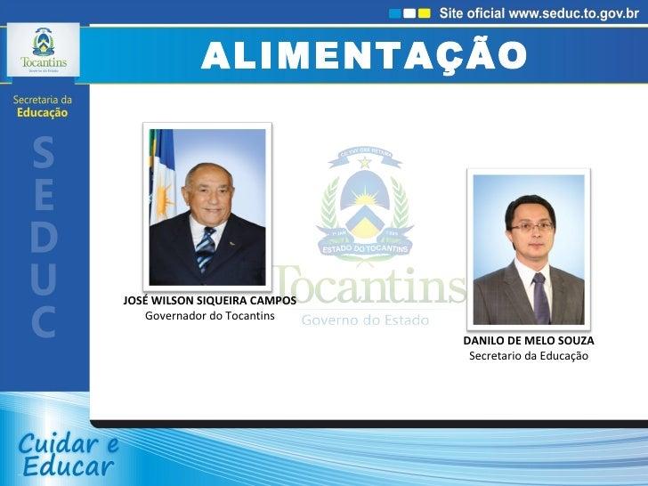 DANILO DE MELO SOUZA Secretario da Educação JOSÉ WILSON SIQUEIRA CAMPOS Governador do Tocantins ALIMENTAÇÃO ESCOLAR