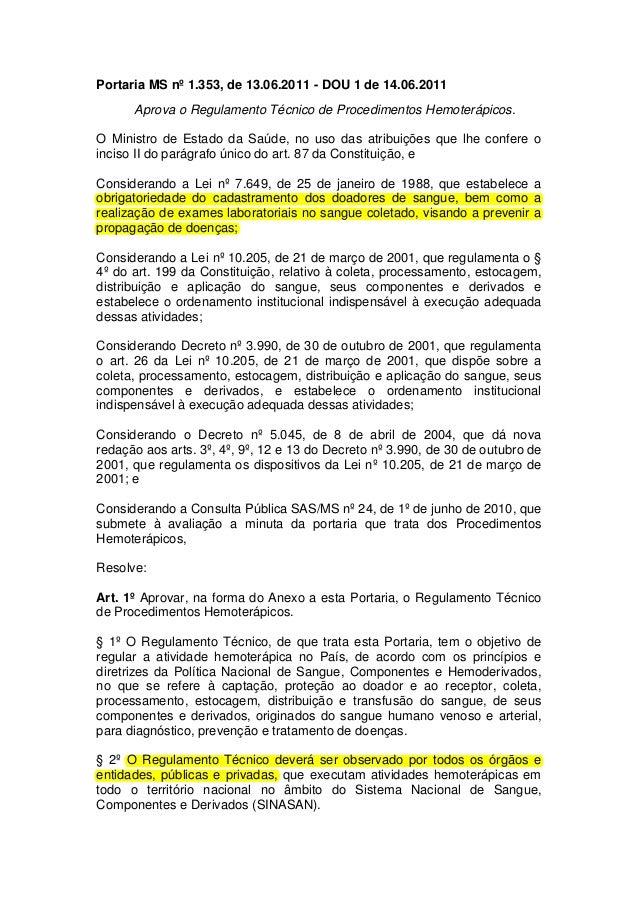 Portaria MS nº 1.353, de 13.06.2011 - DOU 1 de 14.06.2011Aprova o Regulamento Técnico de Procedimentos Hemoterápicos.O Min...