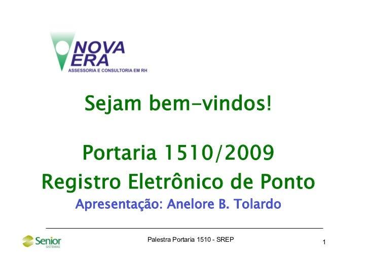 Sejam bem-vindos!      Portaria 1510/2009 Registro Eletrônico de Ponto    Apresentação: Anelore B. Tolardo                ...