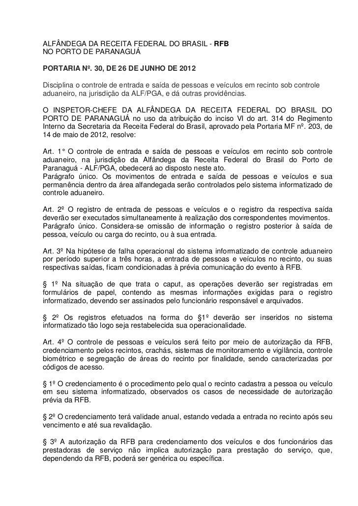 ALFÂNDEGA DA RECEITA FEDERAL DO BRASIL - RFBNO PORTO DE PARANAGUÁPORTARIA Nº. 30, DE 26 DE JUNHO DE 2012Disciplina o contr...