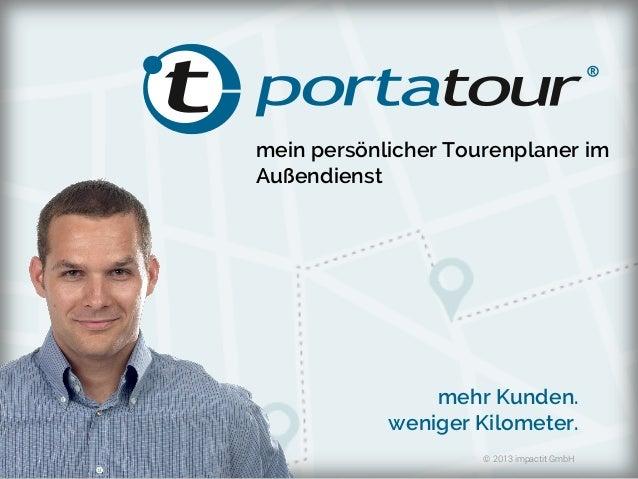 16.08.20131jetzt testen – portatour.com mein persönlicher Tourenplaner im Außendienst mehr Kunden. weniger Kilometer. © 20...