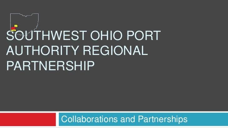 SOUTHWEST OHIO PORTAUTHORITY REGIONALPARTNERSHIP      Collaborations and Partnerships