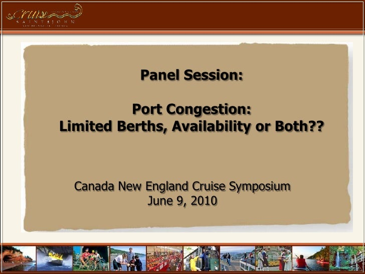Panel Session:            Port Congestion: Limited Berths, Availability or Both??      Canada New England Cruise Symposium...