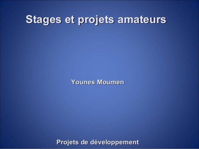 Projets personnelsProjets personnels Projets de développementProjets de développement Younes MoumenYounes Moumen