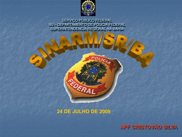 SERVIÇO PÚBLICO FEDERALMJ – DEPARTAMENTO DE POLÍCIA FEDERAL SUPERINTENDÊNCIA REGIONAL NA BAHIA   24 DE JULHO DE 2009      ...