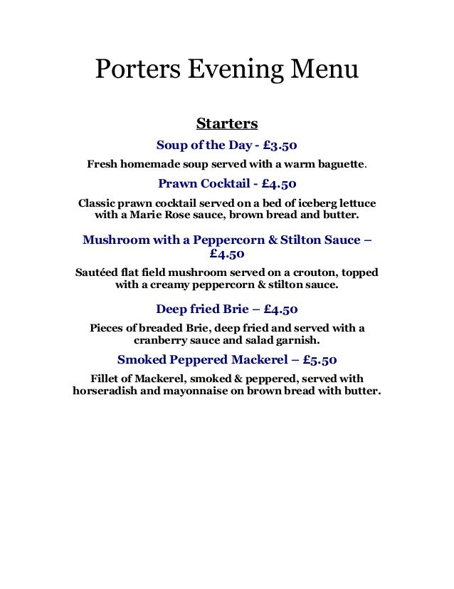 Porters Evening Menu                      Starters               Soup of the Day - £3.50  Fresh homemade soup served with ...