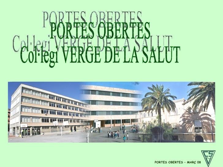 PORTES OBERTES – MARÇ 08 PORTES OBERTES Col·legi VERGE DE LA SALUT