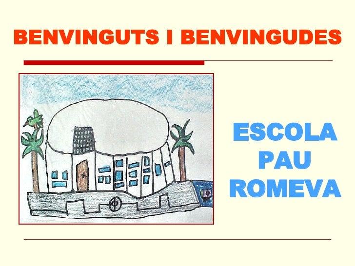 BENVINGUTS I BENVINGUDES ESCOLA PAU ROMEVA