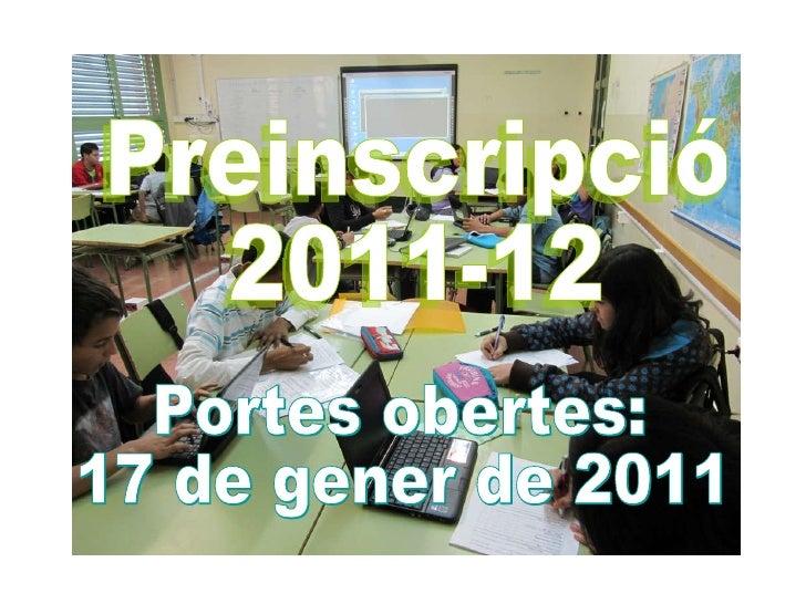 Preinscripció 2011-12 Portes obertes: 17 de gener de 2011