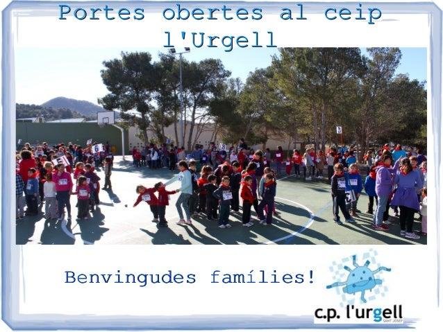 Portes obertes al ceipPortes obertes al ceiplUrgelllUrgellBenvingudes famílies!Benvingudes famílies!