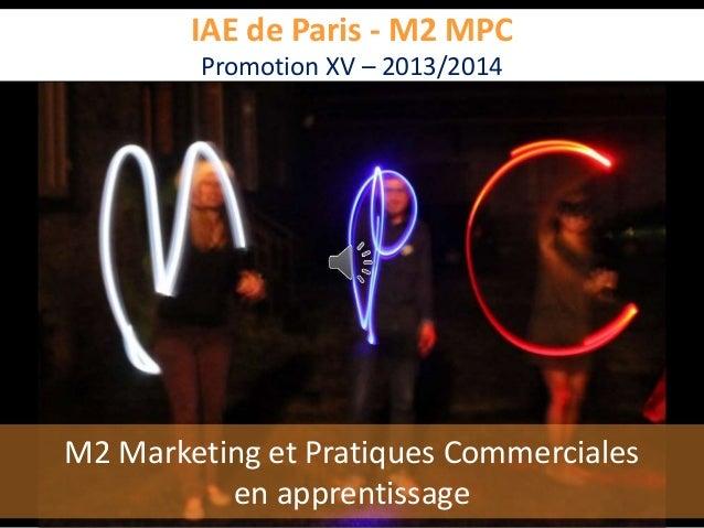 IAE de Paris - M2 MPC Promotion XV – 2013/2014 M2 Marketing et Pratiques Commerciales en apprentissage