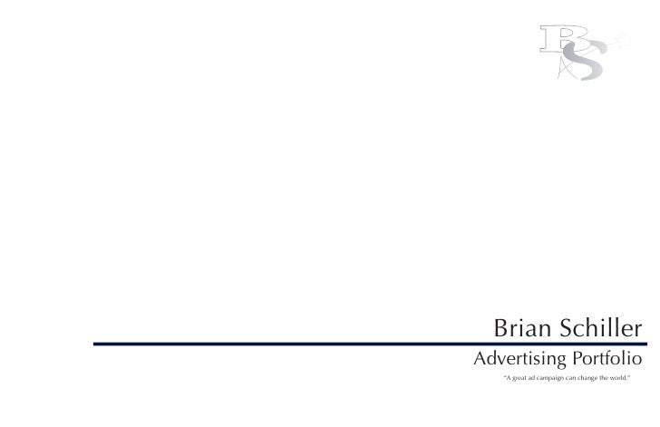 "B  Brian SchillerAdvertising Portfolio   ""A great ad campaign can change the world."""