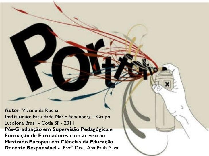 Autor:  Viviane da Rocha Instituição : Faculdade Mário Schenberg – Grupo Lusófona Brasil - Cotia SP - 2011 Pós-Graduaçãoe...