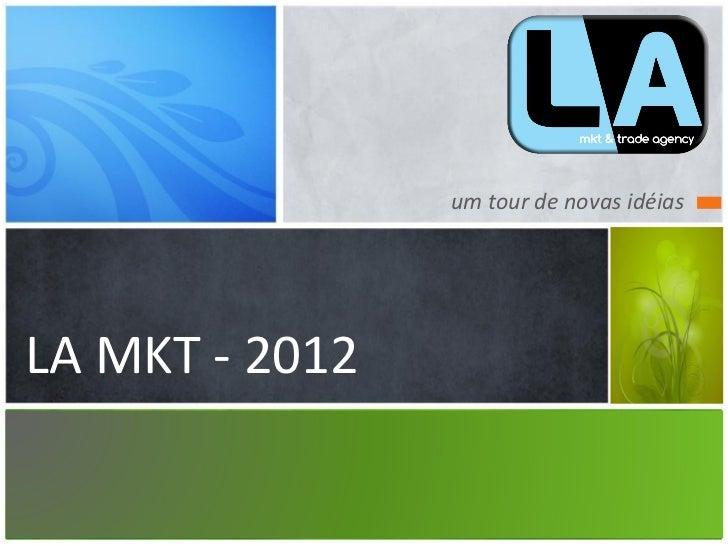um tour de novas idéiasLA MKT - 2012