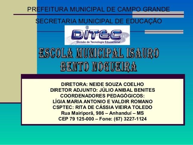 PREFEITURA MUNICIPAL DE CAMPO GRANDE SECRETARIA MUNICIPAL DE EDUCAÇÃO  DIRETORA: NEIDE SOUZA COELHO DIRETOR ADJUNTO: JÚLIO...