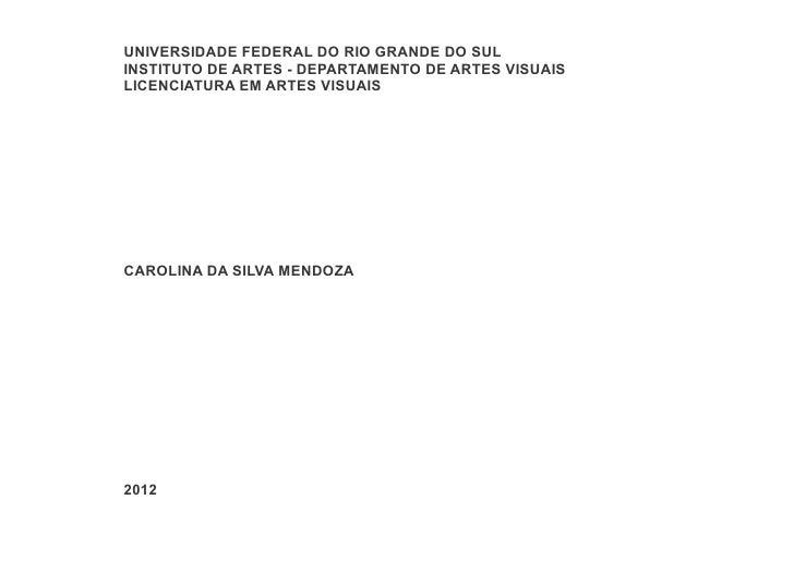 UNIVERSIDADE FEDERAL DO RIO GRANDE DO SULINSTITUTO DE ARTES - DEPARTAMENTO DE ARTES VISUAISLICENCIATURA EM ARTES VISUAISCA...