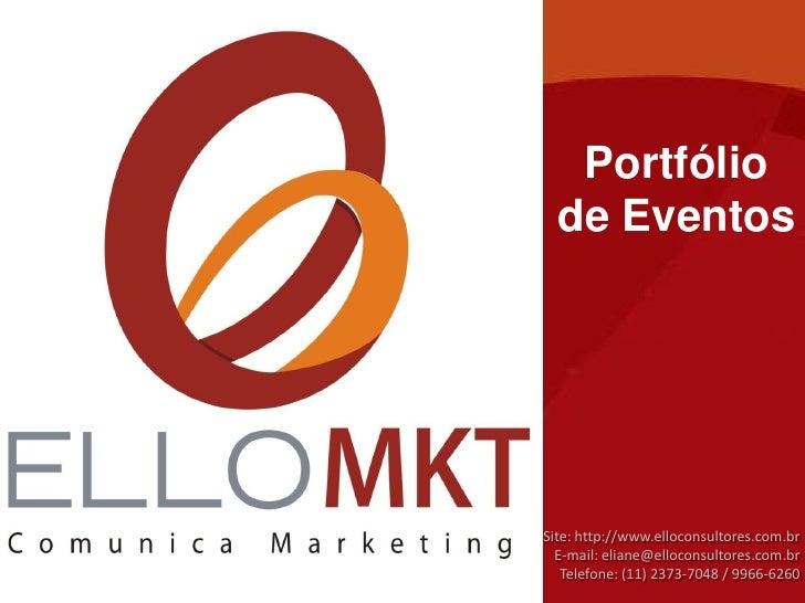 Portfólio  de EventosSite: http://www.elloconsultores.com.br  E-mail: eliane@elloconsultores.com.br   Telefone: (11) 2373-...