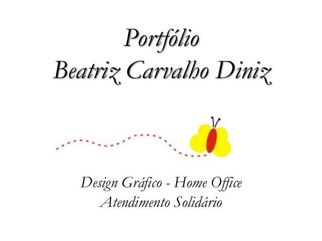 PortfólioBeatriz Carvalho Diniz  Design Gráfico - Home Office     Atendimento Solidário