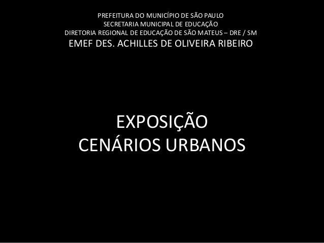 Exposição Cenários Urbanos 2013 - EMEF Des. Achilles de Oliveira Ribeiro