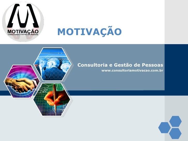 LOGO       MOTIVAÇÃO         Consultoria e Gestão de Pessoas                 www.consultoriamotivacao.com.br