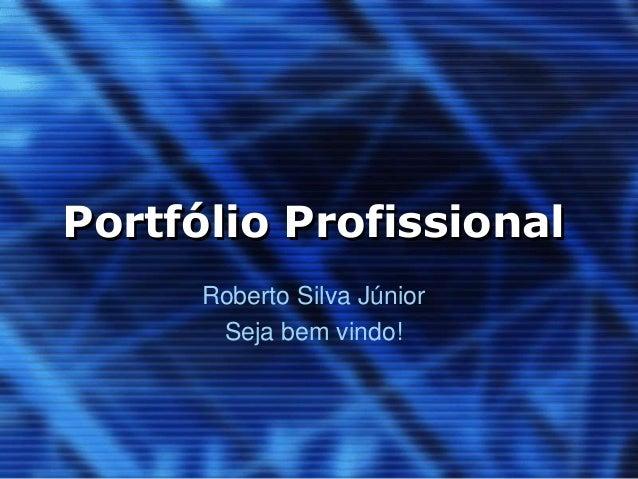 Portfólio Profissional Roberto Silva Júnior Seja bem vindo!