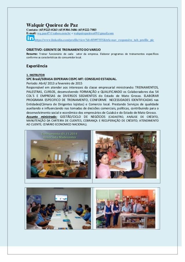 Walquir Queiroz de Paz Contato: (65)9223-0263 (65)9304-3686 (65)9222-7083 E-mail: wq.paz47@yahoo.com.br e walquirqueiroz49...