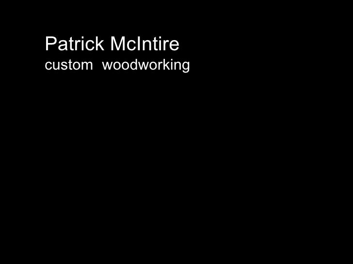 Patrick McIntire custom  woodworking