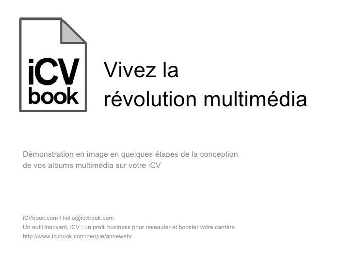 Vivez la  révolution multimédia iCVbook.com l hello@icvbook.com  Un outil innovant, iCV : un profil business pour réseaute...