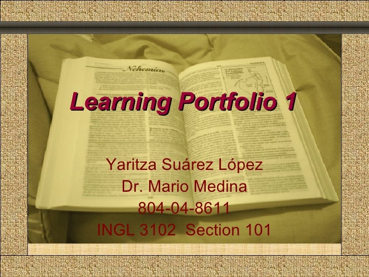 Learning Portfolio 1   Comunicación y Gerencia Yaritza Suárez López Dr. Mario Medina 804-04-8611 INGL 3102  Section 101