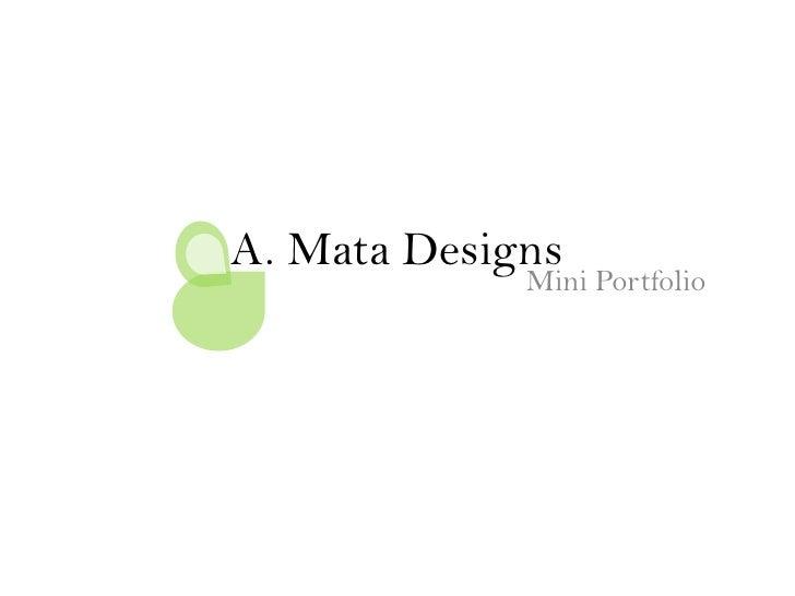 A. Mata Designs<br />Mini Portfolio<br />