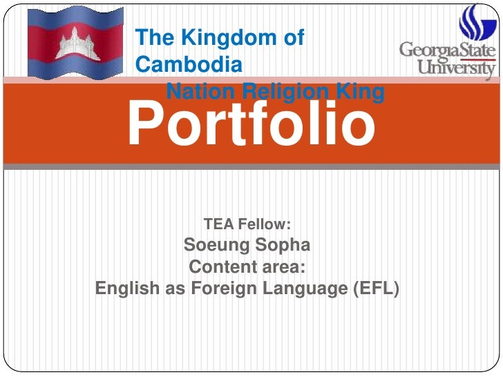 TEA Fellow:<br />SoeungSopha<br />Content area: <br />English as Foreign Language (EFL)<br />Portfolio<br />The Kingdom of...