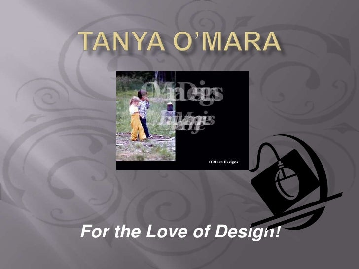 Tanya O'Mara<br />For the Love of Design!<br />