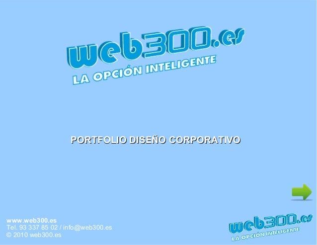 www.web300.es Tel. 93 337 85 02 / info@web300.es © 2010 web300.es PORTFOLIO DISEÑO CORPORATIVOPORTFOLIO DISEÑO CORPORATIVO