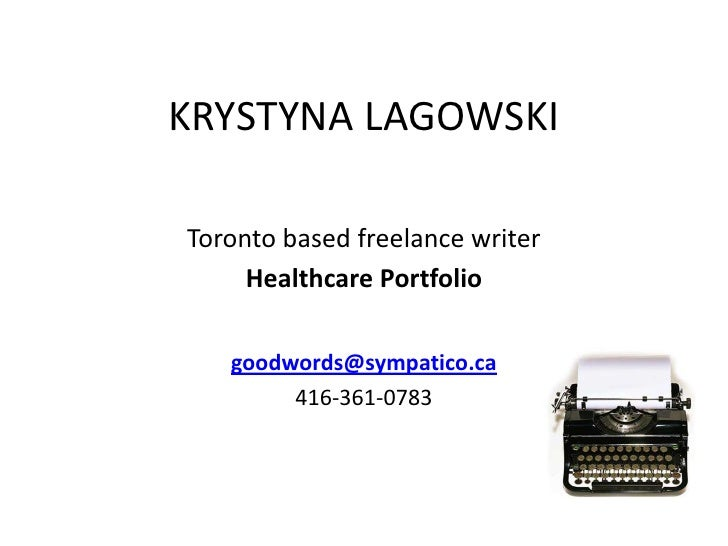 KRYSTYNA LAGOWSKI<br />Toronto based freelance writer<br />Healthcare Portfolio<br />goodwords@sympatico.ca<br />416-361-0...