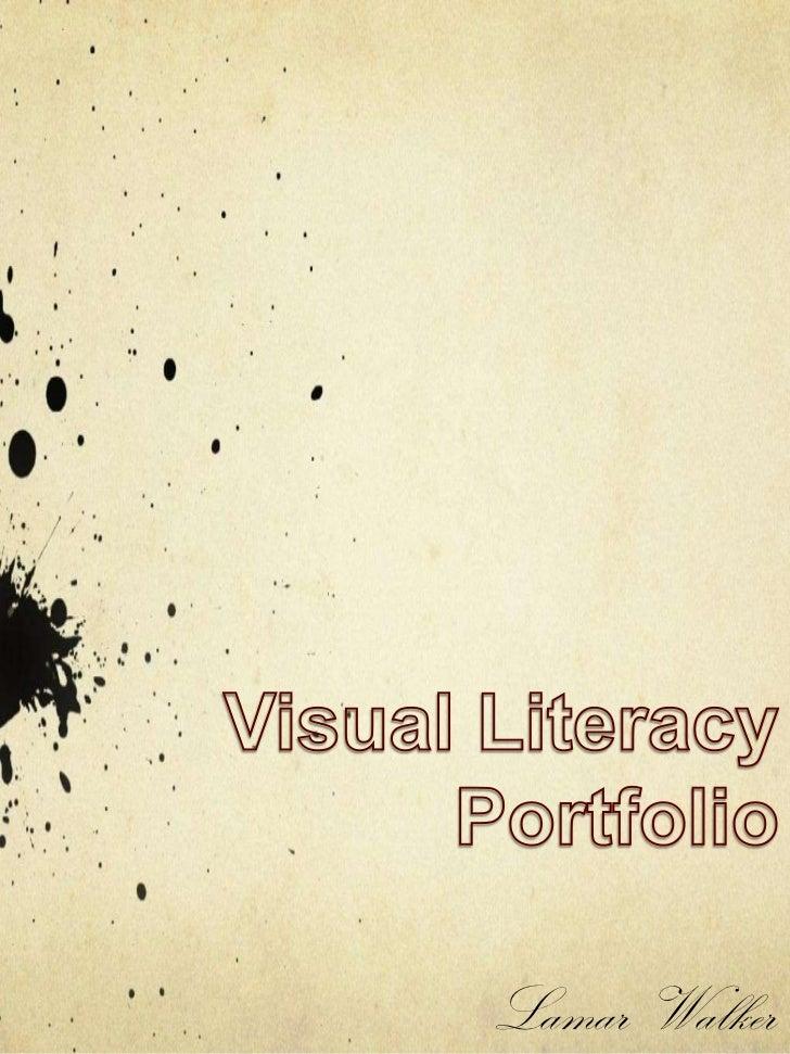 Visual Literacy<br />Portfolio<br />Lamar Walker<br />