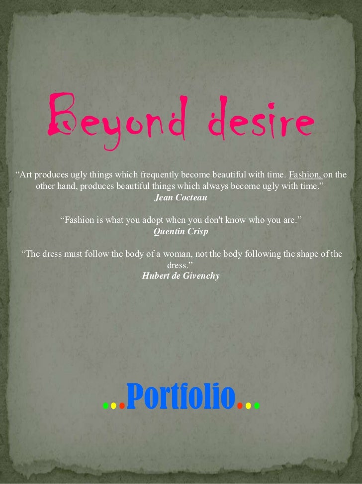 """Beyond desire""""Art produces ugly things which frequently become beautiful with time. Fashion, on the     other hand, produc..."""