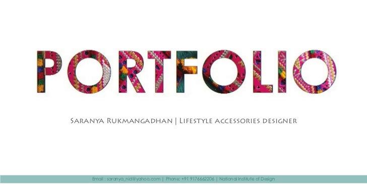 Saranya Rukmangadhan   Lifestyle accessories designer     Email : saranya_nid@yahoo.com   Phone: +91 9176662206   National...